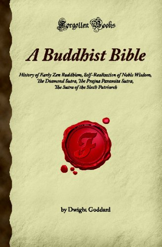 9781605061047: A Buddhist Bible: History of Early Zen Buddhism, Self-Realisation of Noble Wisdom, The Diamond Sutra, The Prajna Paramita Sutra, The Sutra of the Sixth Patriarch (Forgotten Books)