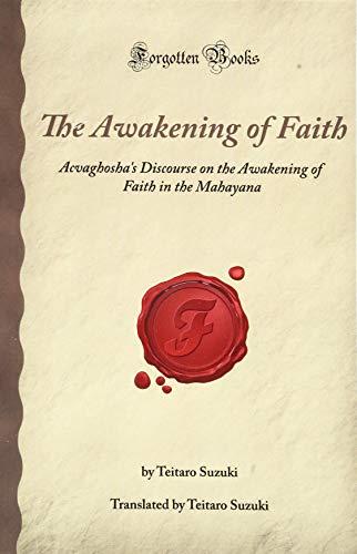 The Awakening of Faith: Acvaghosha's Discourse on the Awakening of Faith in the Mahayana (Forgotten Books) (1605061255) by Suzuki, Teitaro