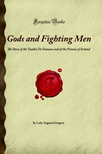9781605061429: Gods and Fighting Men: The Story of the Tuatha De Danaan and of the Fianna of Ireland (Forgotten Books)
