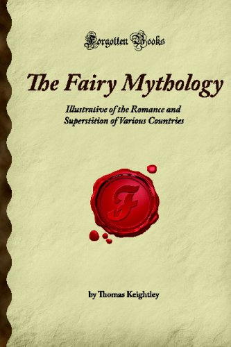 9781605061887: The Fairy Mythology: Illustrative of the Romance and Superstition of Various Countries (Forgotten Books)