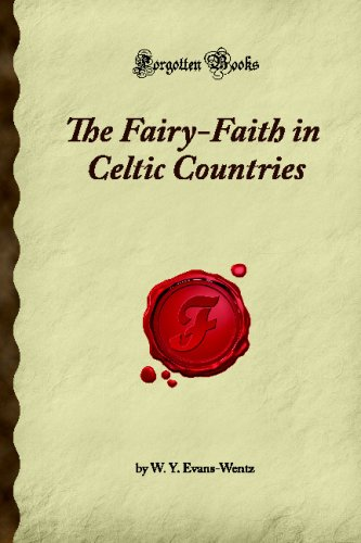 The Fairy-Faith in Celtic Countries: (Forgotten Books)