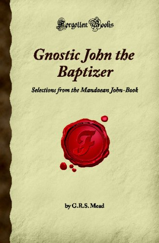 9781605062105: Gnostic John the Baptizer: Selections from the Mandaean John-Book (Forgotten Books)