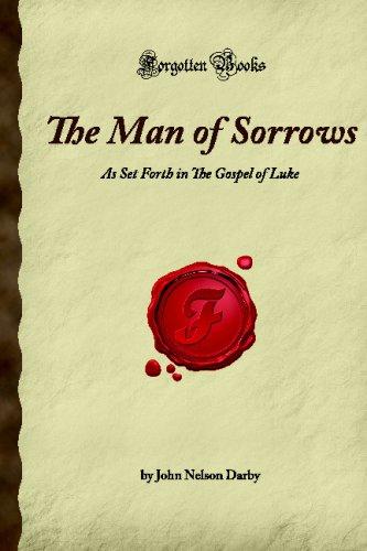 9781605063072: The Man of Sorrows: As Set Forth in The Gospel of Luke (Forgotten Books)