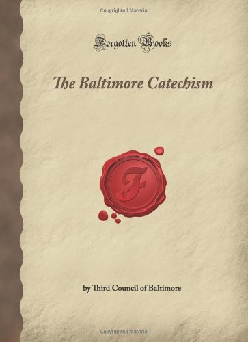 The Baltimore Catechism: (Forgotten Books): Council of Baltimore, Third
