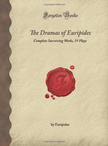 9781605063393: The Dramas of Euripides: Complete Surviving Works, 19 Plays (Forgotten Books)