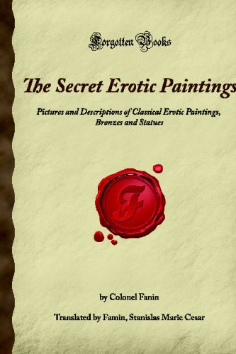 9781605063652: The Secret Erotic Paintings: Pictures and Descriptions of Classical Erotic Paintings, Bronzes and Statues (Forgotten Books)