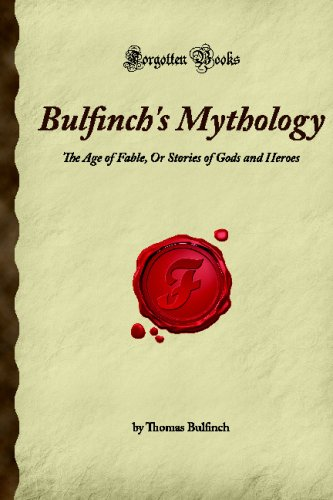 9781605063737: Bulfinch's Mythology: The Age of Fable, Or Stories of Gods and Heroes (Forgotten Books)