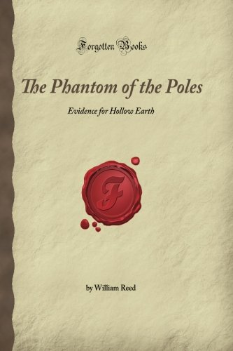 The Phantom of the Poles: Evidence for Hollow Earth (Forgotten Books): Reed, William