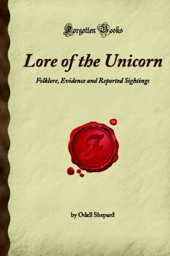 9781605064307: Lore of the Unicorn: Folklore, Evidence and Reported Sightings (Forgotten Books)