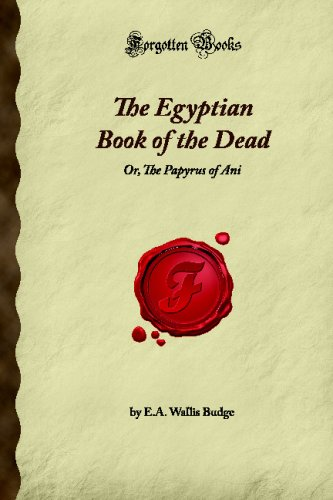 9781605064468: The Egyptian Book of the Dead: Or, The Papyrus of Ani (Forgotten Books)