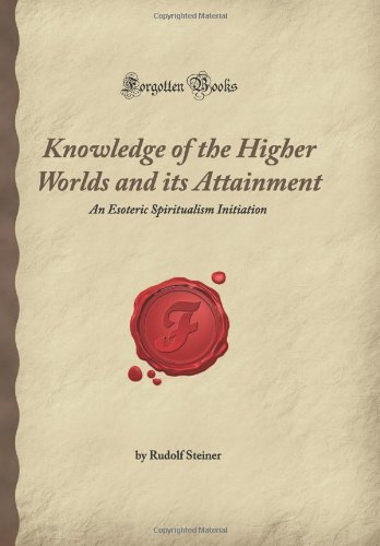 9781605064864: Knowledge of the Higher Worlds and its Attainment: An Esoteric Spiritualism Initiation (Forgotten Books)