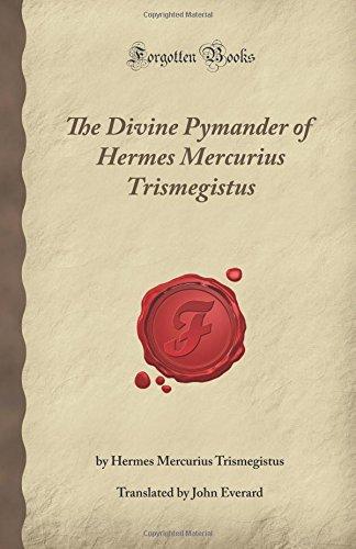 The Divine Pymander of Hermes Mercurius Trismegistus (Forgotten Books) 9781605064895 Book Description:  Hermes Trismegistus ( thrice-great Hermes ; Latin: Mercurius ter Maximus) is the syncretism of the Greek god Hermes a