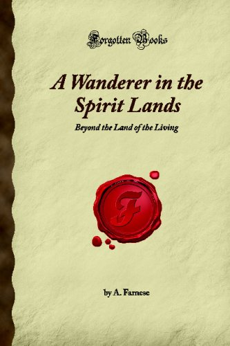 9781605064970: A Wanderer in the Spirit Lands: Beyond the Land of the Living (Forgotten Books)
