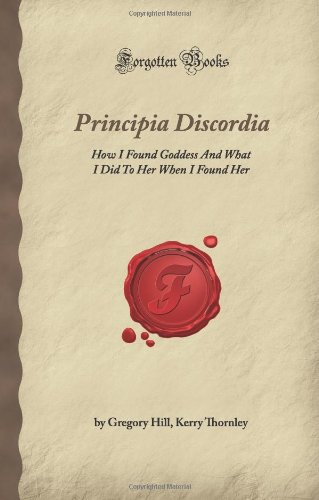 9781605065014: Principia Discordia: How I Found Goddess And What I Did To Her When I Found Her (Forgotten Books)