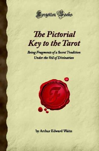 The Pictorial Key to the Tarot: Being Fragments of a Secret Tradition Under the Veil of Divination ...