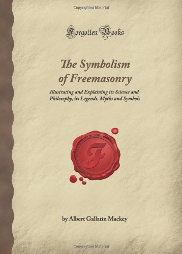 9781605065649: The Symbolism of Freemasonry: Illustrating and Explaining its Science and Philosophy, its Legends, Myths and Symbols (Forgotten Books)