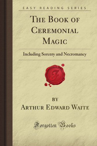 9781605065762: The Book of Ceremonial Magic: Including Sorcery and Necromancy (Forgotten Books)