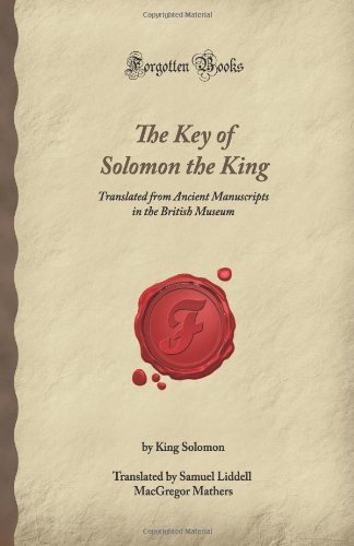 9781605065786: The Key of Solomon the King: Translated from Ancient Manuscripts in the British Museum (Forgotten Books)