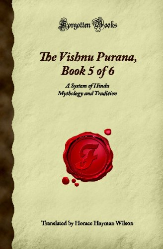 The Vishnu Purana, Book 5 of 6: A System of Hindu Mythology and Tradition (Forgotten Books)
