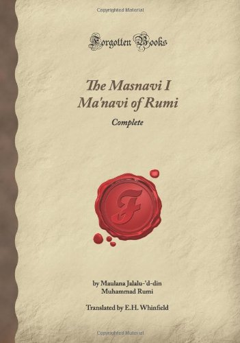 The Masnavi I Ma'navi of Rumi: Complete: Maulana Jalalu-'d-din Muhammad