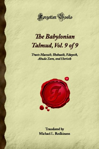 9781605067384: The Babylonian Talmud, Vol. 9 of 9: Tracts Maccoth, Shebuoth, Eduyoth, Abuda Zara, and Horioth (Forgotten Books)