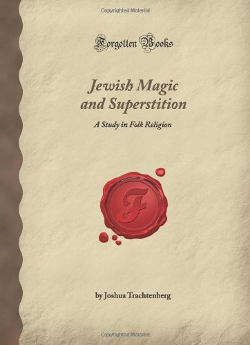 9781605067599: Jewish Magic and Superstition: A Study in Folk Religion (Forgotten Books)