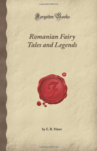 Romanian Fairy Tales and Legends (Forgotten Books): B. Mawr, E.
