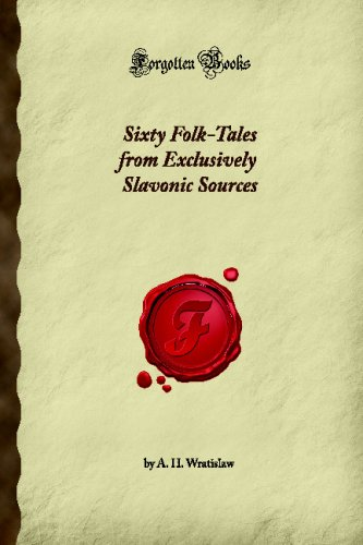 9781605067797: Sixty Folk-Tales from Exclusively Slavonic Sources (Forgotten Books)