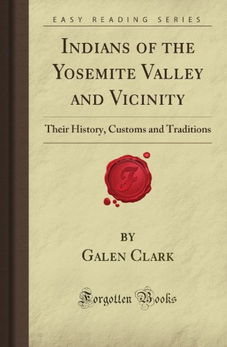 9781605068381: Indians of the Yosemite Valley and Vicinity: Their History, Customs and Traditions (Forgotten Books)