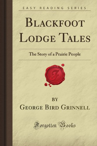 9781605068633: Blackfoot Lodge Tales: The Story of a Prairie People (Forgotten Books)