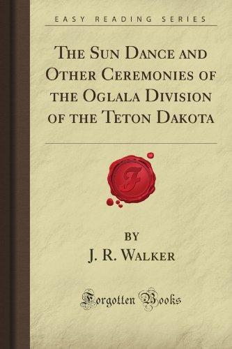 The Sun Dance and Other Ceremonies of the Oglala Division of the Teton Dakota (Forgotten Books): ...