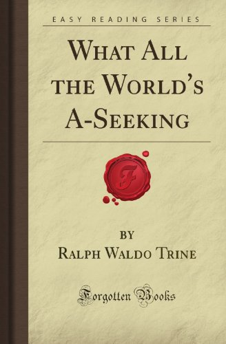 What All the World's A-Seeking (Forgotten Books) (1605069221) by Ralph Waldo Trine