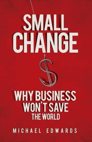 9781605093772: Small Change: Why Business Won't Save the World