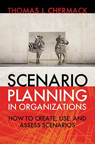 9781605094137: Scenario Planning in Organizations: How to Create, Use, and Assess Scenarios
