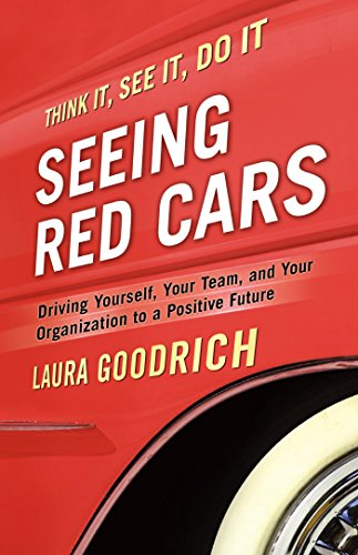 Seeing Red Cars: Driving Yourself, Your Team,: Laura Goodrich