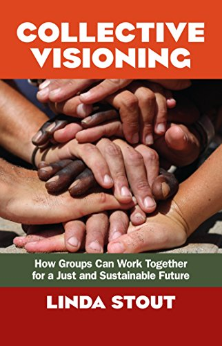 9781605098821: Collective Visioning: How Groups Can Work Together for a Just and Sustainable Future