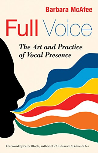 9781605099224: Full Voice: The Art and Practice of Vocal Presence (BK Business)