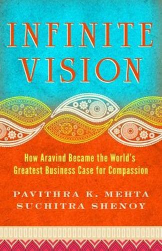 9781605099798: Infinite Vision: How Aravind Became the World's Greatest Business Case for Compassion (Bk Business)