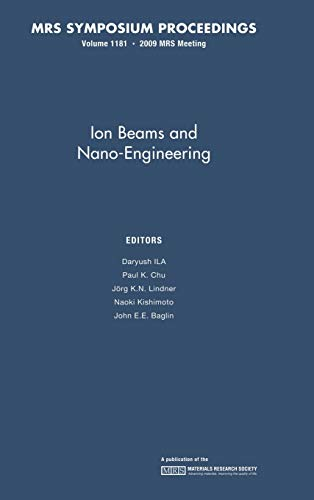 9781605111544: Ion Beams and Nano-Engineering: Volume 1181 (MRS Proceedings)