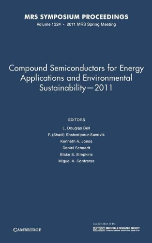 Compound Semiconductors for Energy Applications and Environmental Sustainability 2011: Volume 1324:...