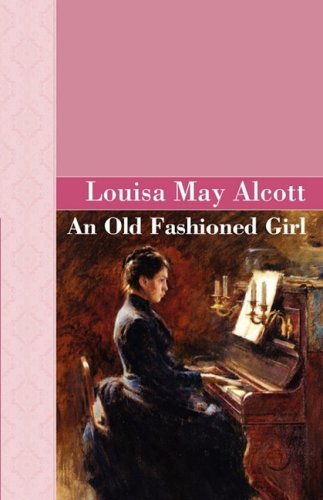 9781605120003: An Old Fashioned Girl (Akasha Classic)