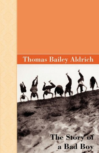 The Story of A Bad Boy: Thomas Bailey Aldrich
