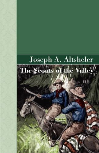 The Scouts of the Valley: Joseph A. Altsheler