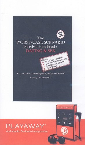 The Worst-Case Scenario Handbook: Dating and Sex (Worst-Case Scenario Survival Handbooks (Audio)) (1605149896) by Joshua Piven