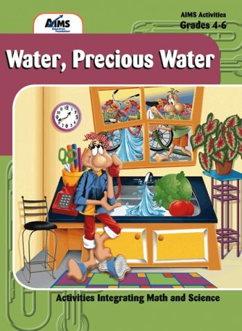 Water, Precious Water - Activities Integrating Math and Science Grades 4-6