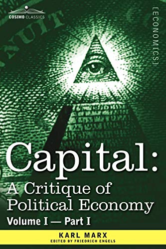 9781605200064: Capital: A Critique of Political Economy - Vol. I-Part I: The Process of Capitalist Production