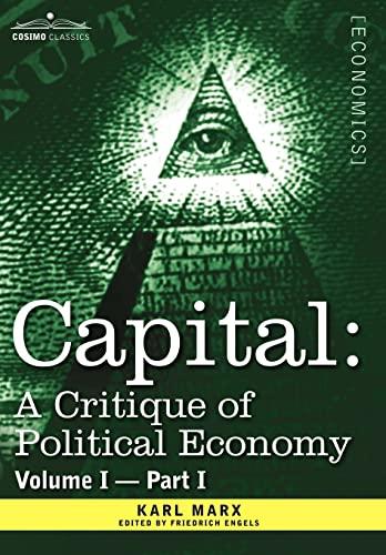 9781605200118: Capital: A Critique of Political Economy - Vol. I-Part I: The Process of Capitalist Production