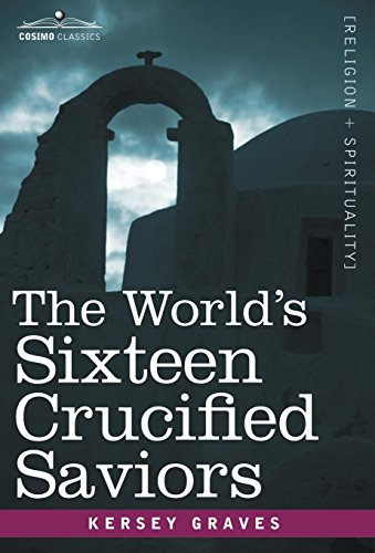 9781605200309: The World's Sixteen Crucified Saviors: Christianity Before Christ