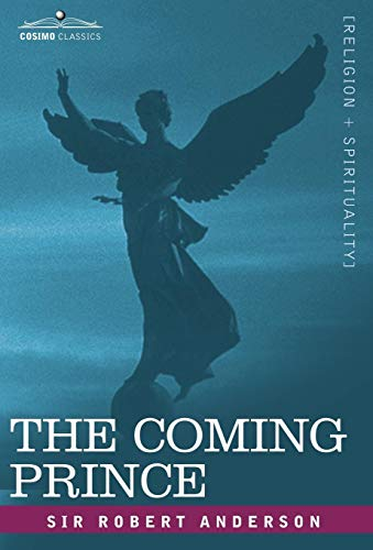 9781605200606: The Coming Prince: The Marvelous Prophecy of Daniel's Seventy Weeks Concerning the Antichrist