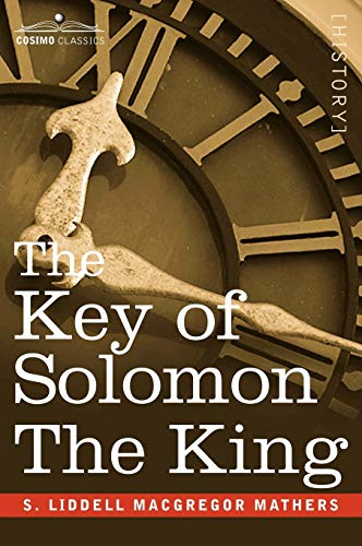 The Key of Solomon the King: (Clavicula Salomonis): MacGregor Mathers, S. Liddell